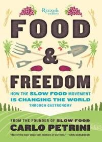 Food & Freedom: How The Slow Food Movement Is Changing The World Through Gastronomy
