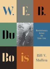 W.e.b. Du Bois: Revolutionary Across The Color Line (revolutionary Lives)