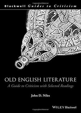 Old English Literature: A Guide To Criticism With Selected Readings