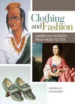 Clothing And Fashion : American Fashion From Head To Toe (4 Volumes)