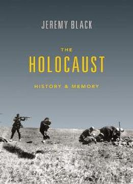 The Holocaust : History And Memory