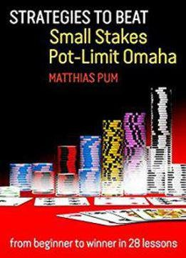 Strategies To Beat Small Stakes Pot-limit Omaha