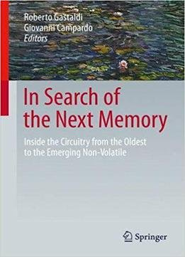 In Search Of The Next Memory: Inside The Circuitry From The Oldest To The Emerging Non-volatile Memories