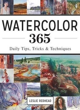 Watercolor 365 daily tips tricks and techniques for Watercolour tips and tricks