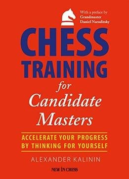 Chess Training For Candidate Masters: Accelerate Your Progress