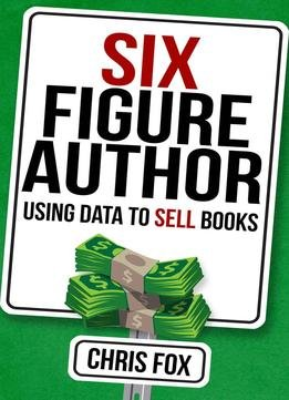 Six Figure Author: Using Data To Sell Books
