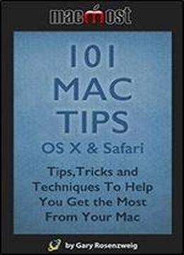 101 Mac Tips: Os X & Safari: Tips, Tricks And Techniques To Help You Get The Most From Your Mac